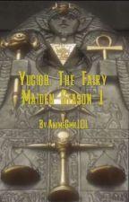 Yugioh: The Fairy Maiden Season 1 by AnimeGmr101