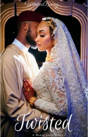 Twisted. A Hausa Love Story. by WinterBearz