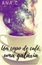 Um copo de café, uma galáxia by CarolSoaris