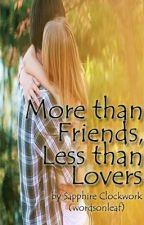 More than Friends, Less than Lovers [One Shot] by wordsonleaf