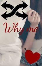 Why me? by elylove368
