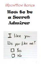 iKnowHow Series: How to be a Secret Admirer by xxheeeyitsmaddyxx