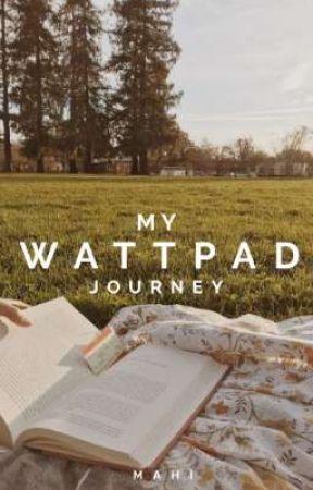 My Wattpad Journey  by authormahimistry