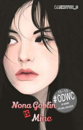 Nona Goblin is Mine [Tahap Terbit] by Baekhyun_G