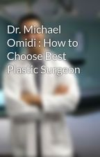 Dr. Michael Omidi : How to Choose Best Plastic Surgeon by DrMichaelomidi4