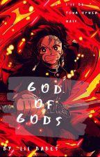 God Of Gods {Kimetsu No Yaiba; Tanjiro Kamado x OC} by Lil_babes
