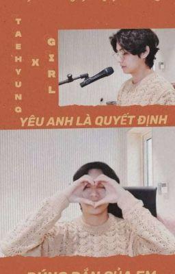 Đọc truyện [Taehyungxgirl]Yêu Anh Là Quyết Định Đúng Đắn Của Em