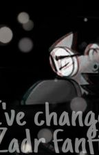 I've changed (ZADR Fanfic) by Trainfreak1