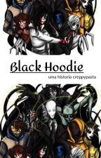 Black Hoodie - A Creppypasta by Black_Hoods