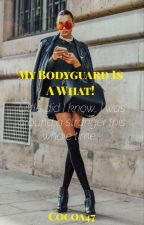 My Bodyguard Is A What?! (BWWM - Book#1) by Cocoa47