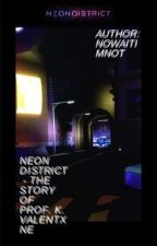 Neon district - The story of Professor. K Valentxne. by Nowaitimnot