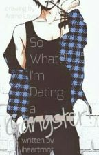 So What?! I'm Dating A Gangster! (Ongoing Series) by arizzaneehs
