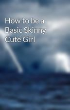 How to be a Basic Skinny Cute Girl by VecoMinimals