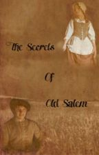 The Secrets Of Old Salem  by A_Holland_16