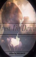 Trust Till Dawn by BMel0425