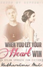 When You Let Your Heart Win (A Dylan Sprouse Fan Fiction) -ON HOLD- by katyidk