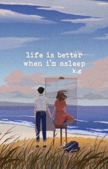 life is better when i'm asleep