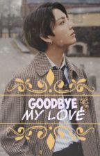 Goodbye , My Love || Jungkook FF by JeonBunBun_
