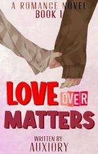BOOK 1: Love Over Matters by Dia_Ries