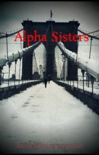 Alpha Sisters by bodaciousmonster