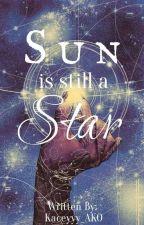 sun is still a star | short story by Kaceyyy_AKO
