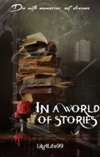 In a world of stories by Lily4Life99