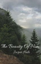 The Beauty Of Him//Jasper Hale {1} by whatlmaoever