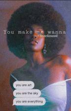 You make me wanna  by preachoseok