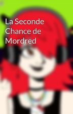 La Seconde Chance de Mordred by Wild_Writer_CC