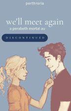 we'll meet again || percabeth au by perthroria