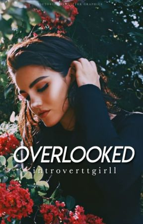 Overlooked ✎ by introverttgirll