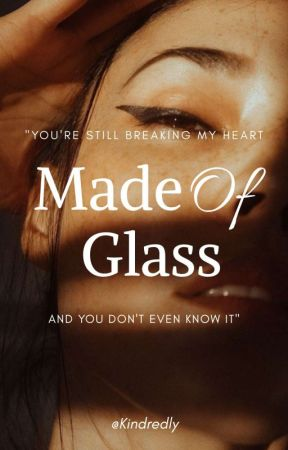 Made Of Glass by Kindredly