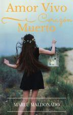 Amor vivo corazón muerto (Editando) by MarluMaldonado