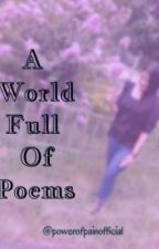 A World Full Of Poems  by powerofpainofficial