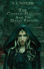 The Cursed Maiden and the Dead Prince by authoresnocte