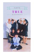 TRUE - VxBTS [Completed] by btsnamtaejin