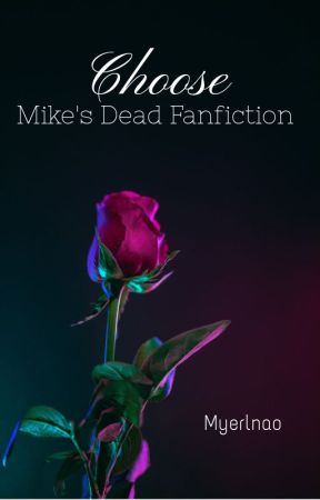Choose (Mike's Dead Fanfiction) by Myerlnao