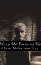 "When ""Me"" Becomes ""We"" (A Draco Malfoy Love Story) by livsfanfics03"