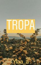 TROPA by YlijahHope_