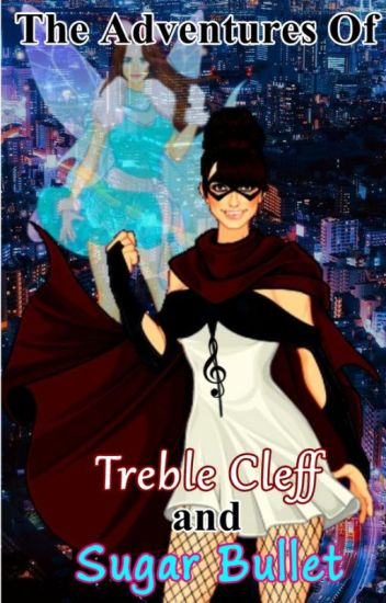 The Adventures of Treble Cleff and Sugar Bullet