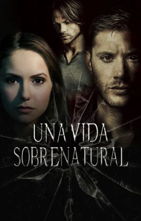 UNA VIDA SOBRENATURAL ||#1|| by MISSerendipity93