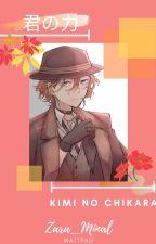 Kimi no Chikara 君の力 (Chuuya x Reader) by Zara_Minal