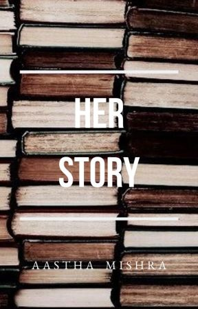 Her Story by ms_aasthamishra