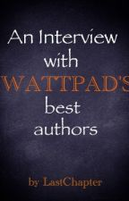 An Interview with Wattpad's Best Authors by LastChapter