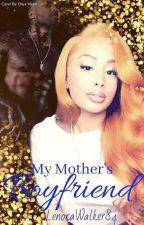 my mother boyfriend by LenoraWalker840