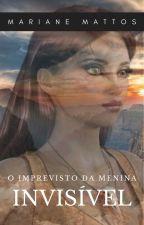 O Imprevisto da Menina Invisível by Mariane_Mattos