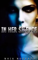 In Her Silence (COMPLETED) by Nhia04