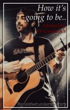 How It's Going To Be ~ Adopted by Alex Gaskarth by your-yeemo-dad