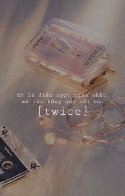 Đọc truyện [twice] longfic - đó là điều ngọt ngào nhất, mà tôi từng nói với em.