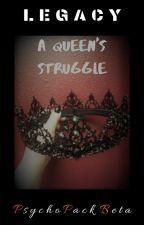 Legacy // Book 2: A Queen's Struggle by PsychoPackBeta
